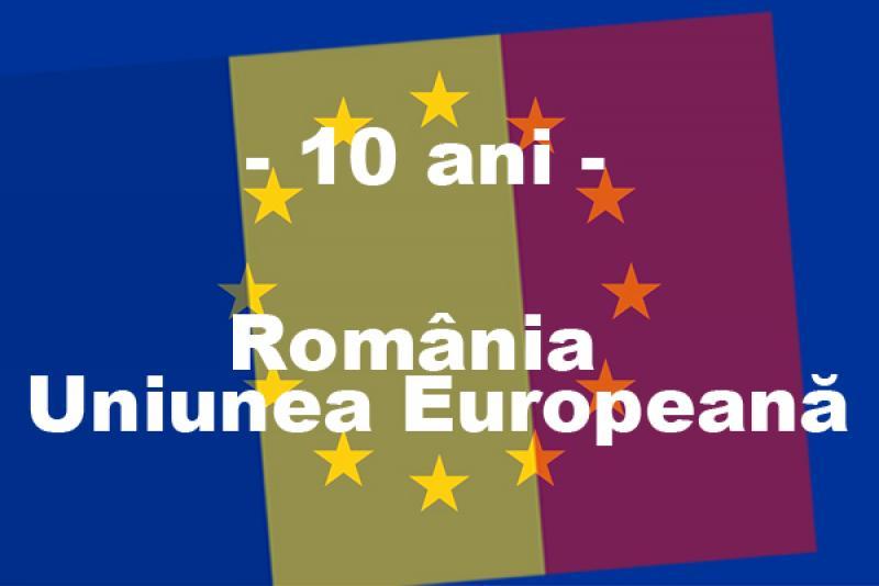10 ani de la aderarea României la Uniunea Europeană !