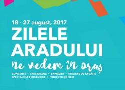 Zilele Aradului 2017: Zece zile de sărbătoare – peste 50 de evenimente. Vezi programul complet