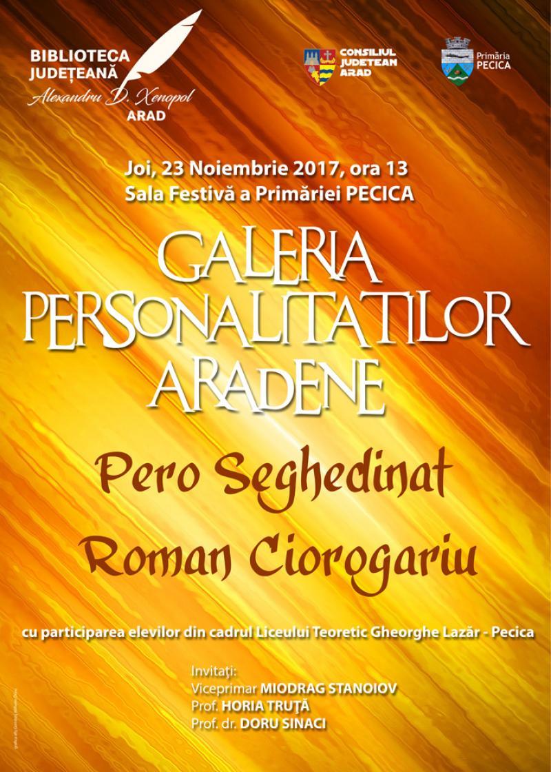 """""""Galeria Personalităților Arădene"""" - Pero Seghedinaț și Roman Ciorogariu vor fi evocați la Pecica"""