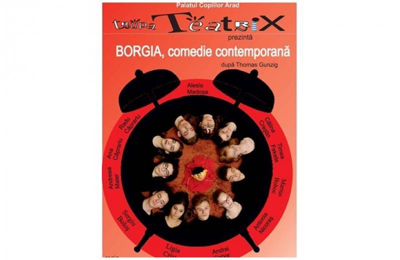 """Borgia, comedie contemporana"", la Palatul Copiilor Arad"