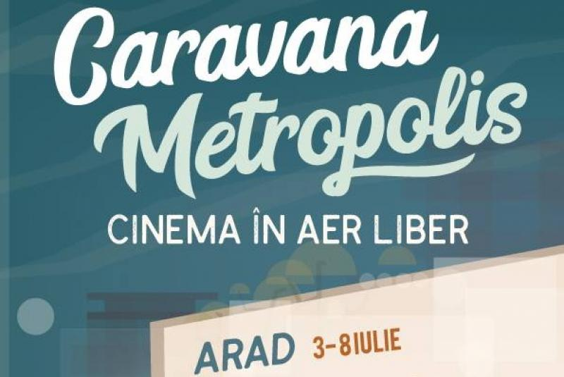Caravana METROPOLIS ajuge la Arad la începutul lunii Iulie - Filme în aer liber în parcul Eminescu
