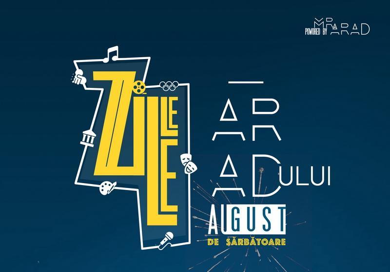 Zilele Aradului 2018, AUGUST de sărbătoare!