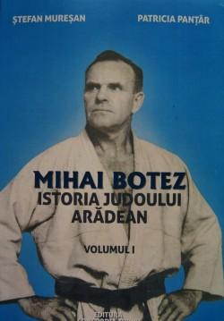 """Volumul """"Mihai Botez – Istoria judoului arădean"""" va fi lansat la Biblioteca Județeană """"Alexandru D. Xenopol"""" Arad"""
