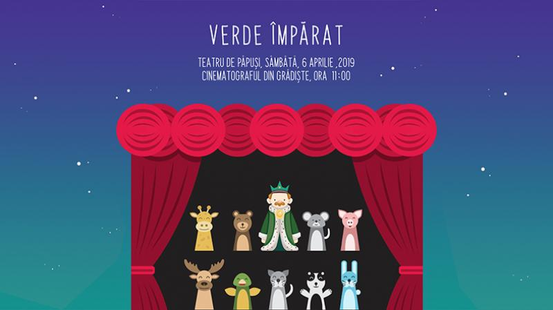 Verde Împărat, teatru de păpuși, sâmbătă 6 aprilie la Cinematogradul din Grădiște